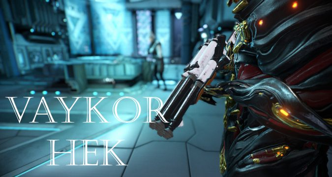 Vaykor Hek Builds Guide | Warframe-School com