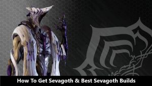 How To Get Sevagoth & Best Sevagoth Builds